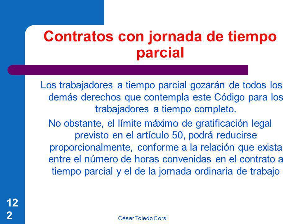 César Toledo Corsi 122 Contratos con jornada de tiempo parcial Los trabajadores a tiempo parcial gozarán de todos los demás derechos que contempla est