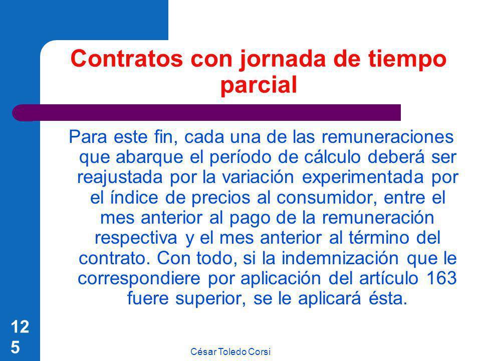 César Toledo Corsi 125 Contratos con jornada de tiempo parcial Para este fin, cada una de las remuneraciones que abarque el período de cálculo deberá