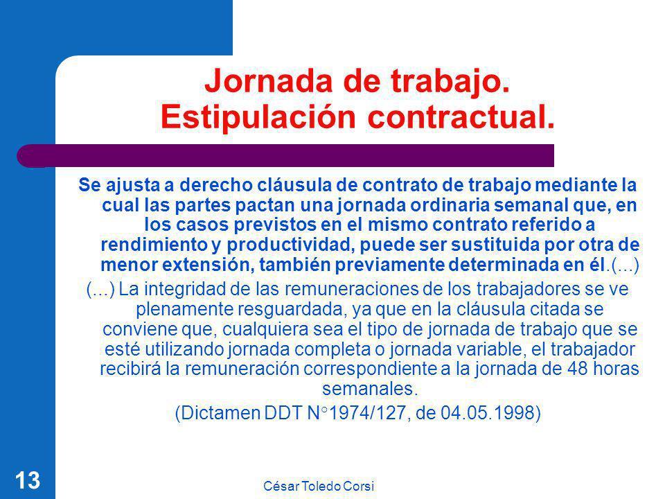 César Toledo Corsi 13 Jornada de trabajo. Estipulación contractual. Se ajusta a derecho cláusula de contrato de trabajo mediante la cual las partes pa