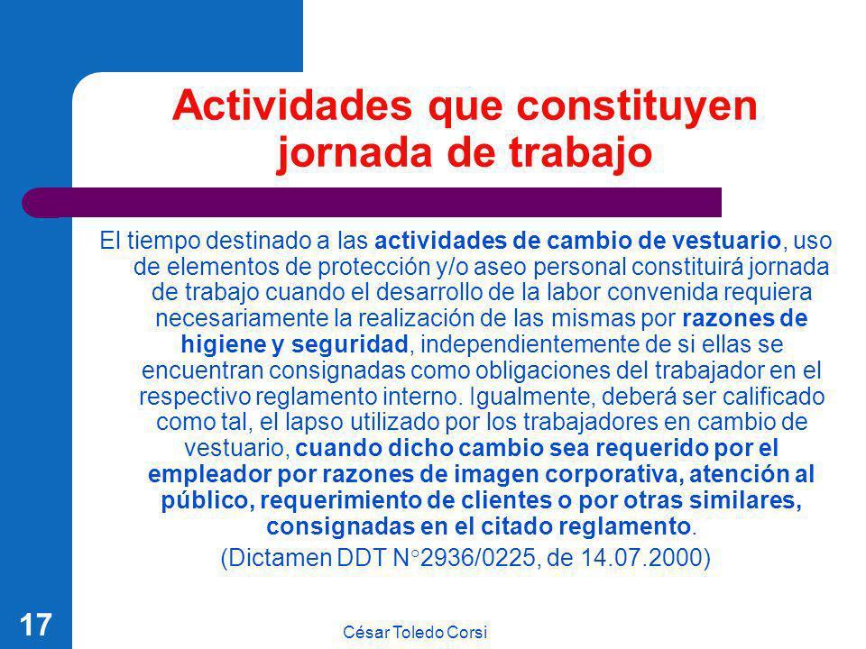 César Toledo Corsi 17 Actividades que constituyen jornada de trabajo El tiempo destinado a las actividades de cambio de vestuario, uso de elementos de