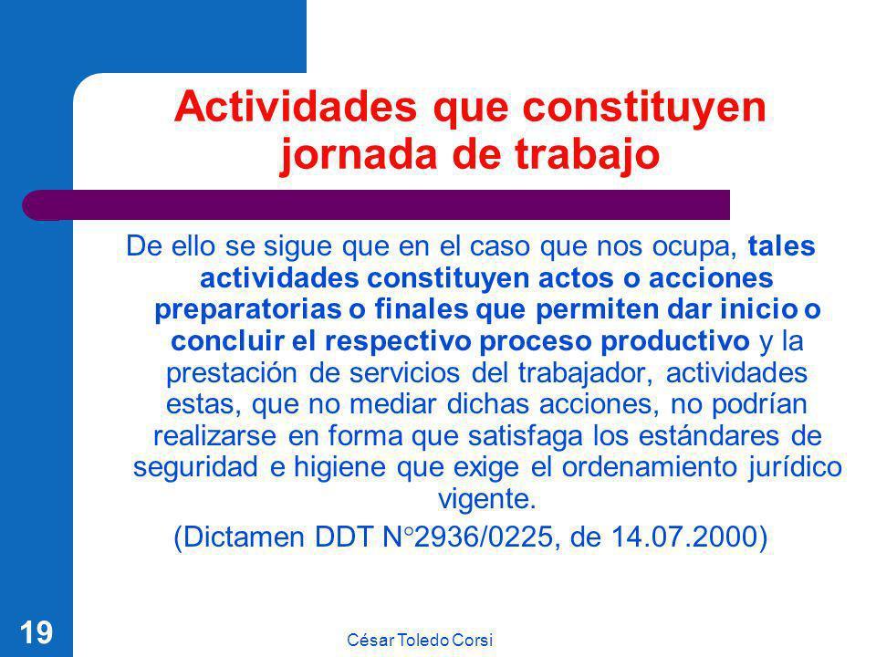 César Toledo Corsi 19 Actividades que constituyen jornada de trabajo De ello se sigue que en el caso que nos ocupa, tales actividades constituyen acto