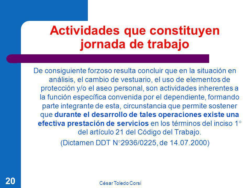César Toledo Corsi 20 Actividades que constituyen jornada de trabajo De consiguiente forzoso resulta concluir que en la situación en análisis, el camb