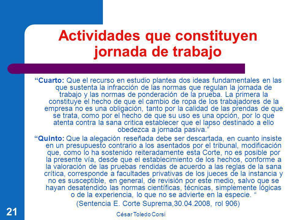 César Toledo Corsi 21 Actividades que constituyen jornada de trabajo Cuarto: Que el recurso en estudio plantea dos ideas fundamentales en las que sust