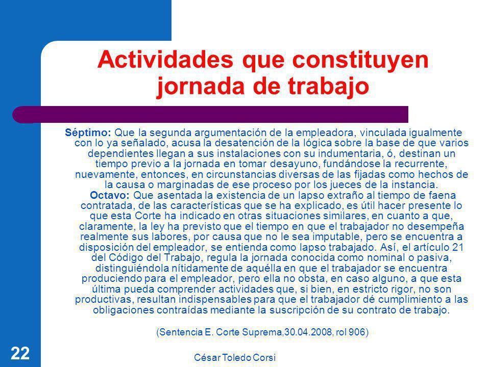 César Toledo Corsi 22 Actividades que constituyen jornada de trabajo Séptimo: Que la segunda argumentación de la empleadora, vinculada igualmente con