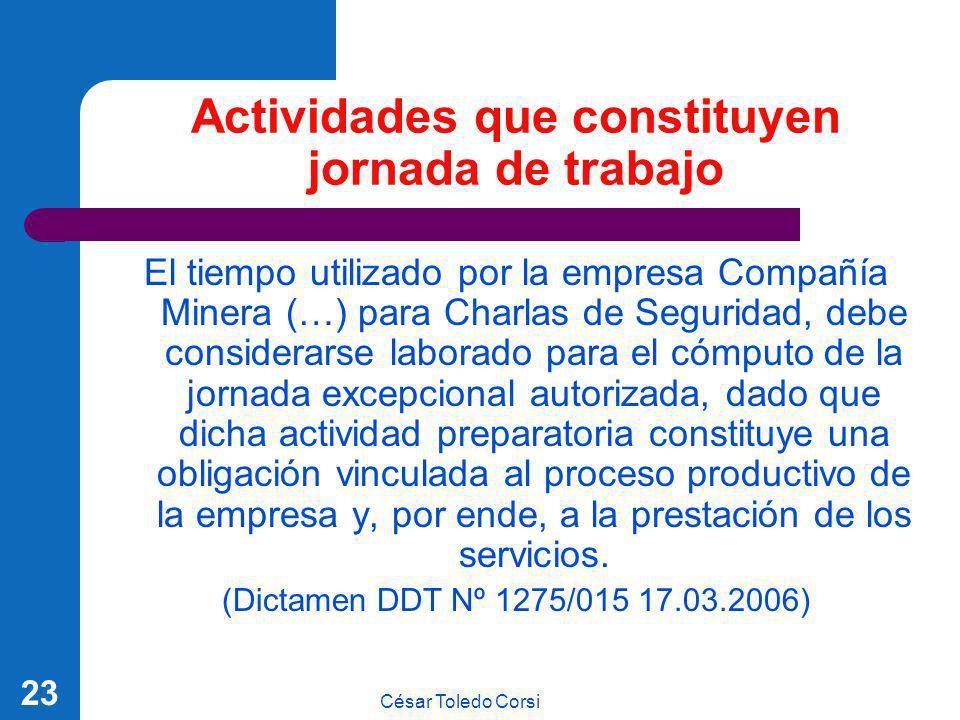 César Toledo Corsi 23 Actividades que constituyen jornada de trabajo El tiempo utilizado por la empresa Compañía Minera (…) para Charlas de Seguridad,