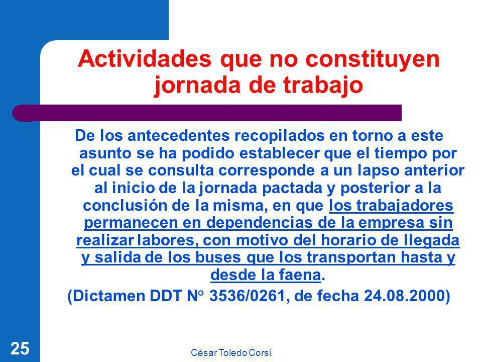 César Toledo Corsi 25 Actividades que no constituyen jornada de trabajo De los antecedentes recopilados en torno a este asunto se ha podido establecer