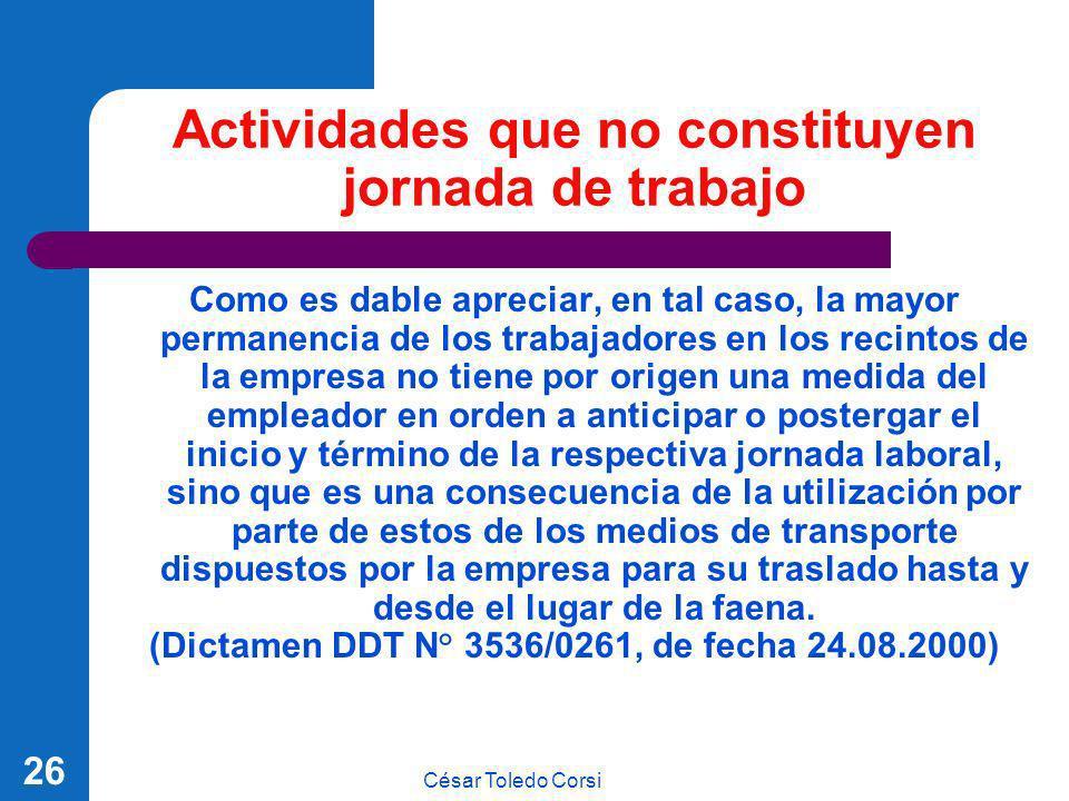 César Toledo Corsi 26 Actividades que no constituyen jornada de trabajo Como es dable apreciar, en tal caso, la mayor permanencia de los trabajadores