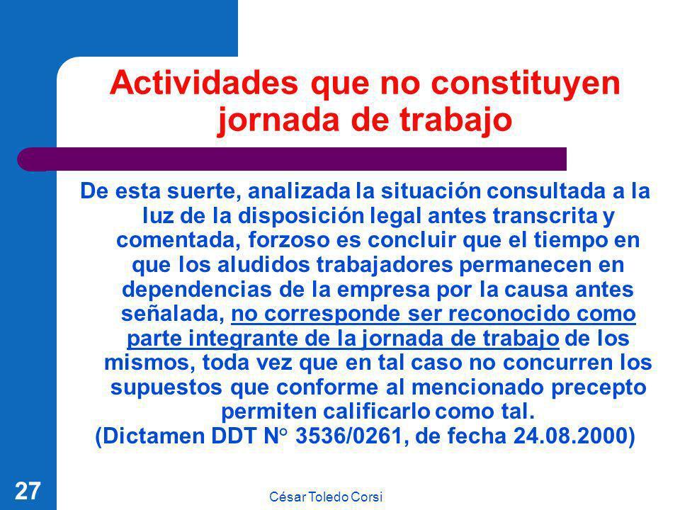 César Toledo Corsi 27 Actividades que no constituyen jornada de trabajo De esta suerte, analizada la situación consultada a la luz de la disposición l