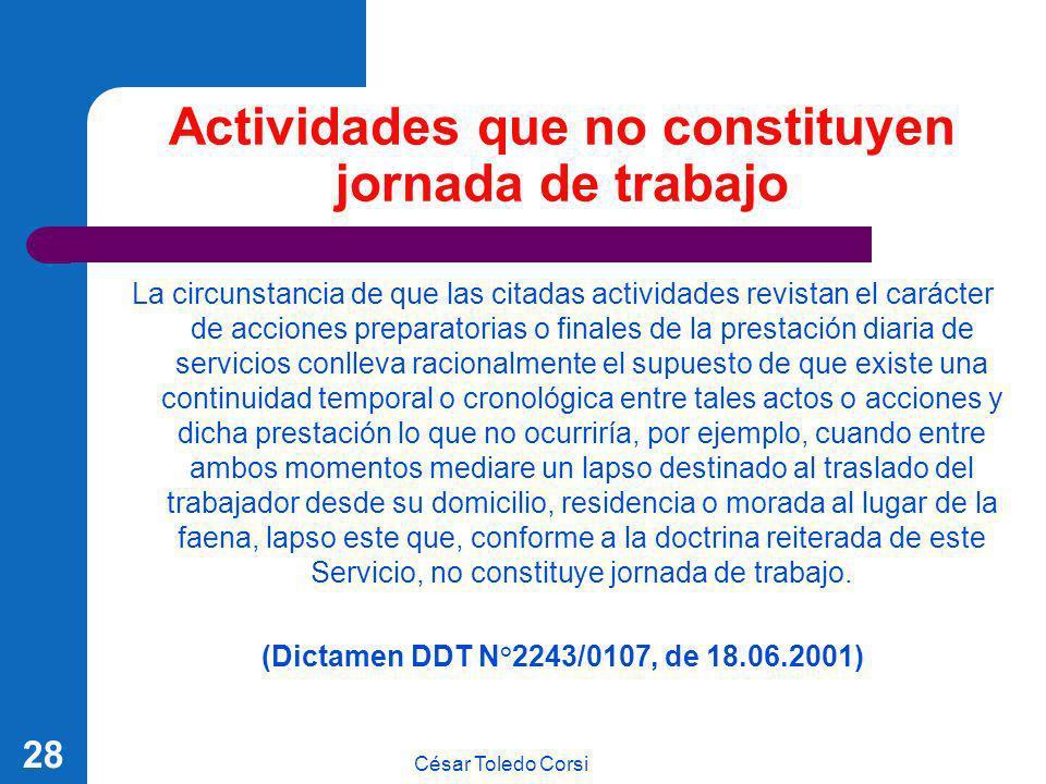 César Toledo Corsi 28 Actividades que no constituyen jornada de trabajo La circunstancia de que las citadas actividades revistan el carácter de accion