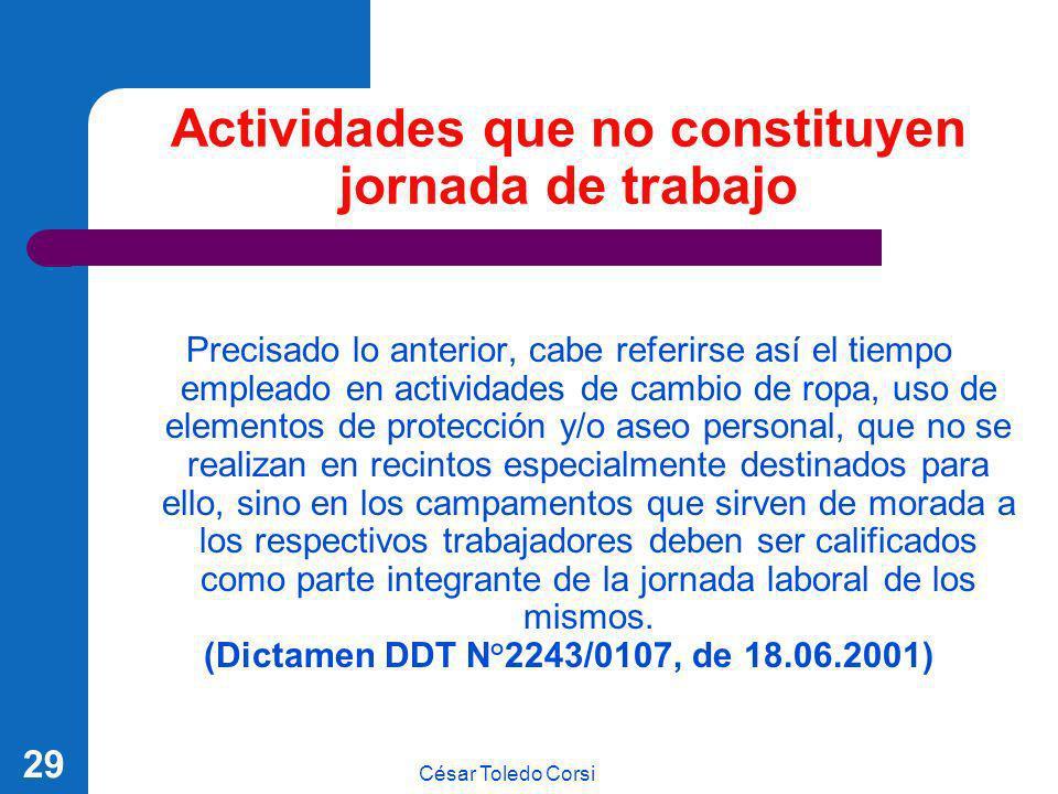 César Toledo Corsi 29 Actividades que no constituyen jornada de trabajo Precisado lo anterior, cabe referirse así el tiempo empleado en actividades de