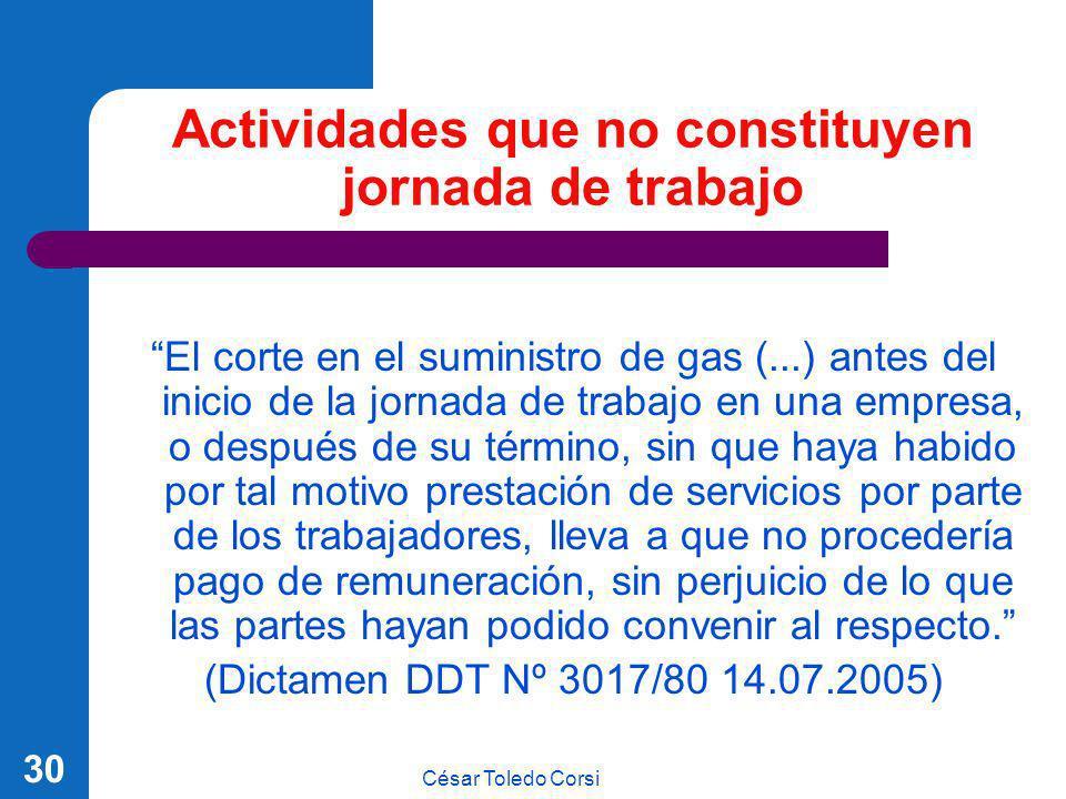 César Toledo Corsi 30 Actividades que no constituyen jornada de trabajo El corte en el suministro de gas (...) antes del inicio de la jornada de traba