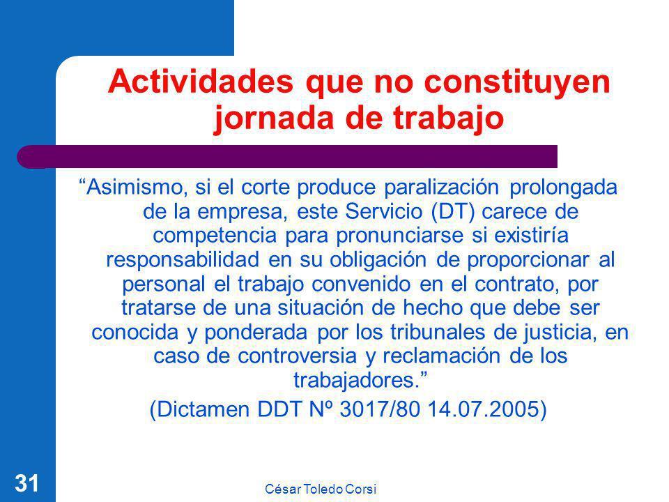 César Toledo Corsi 31 Actividades que no constituyen jornada de trabajo Asimismo, si el corte produce paralización prolongada de la empresa, este Serv