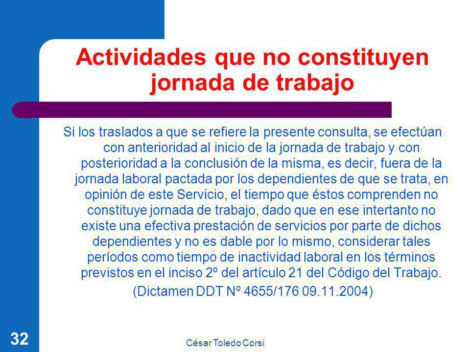 César Toledo Corsi 32 Actividades que no constituyen jornada de trabajo Si los traslados a que se refiere la presente consulta, se efectúan con anteri