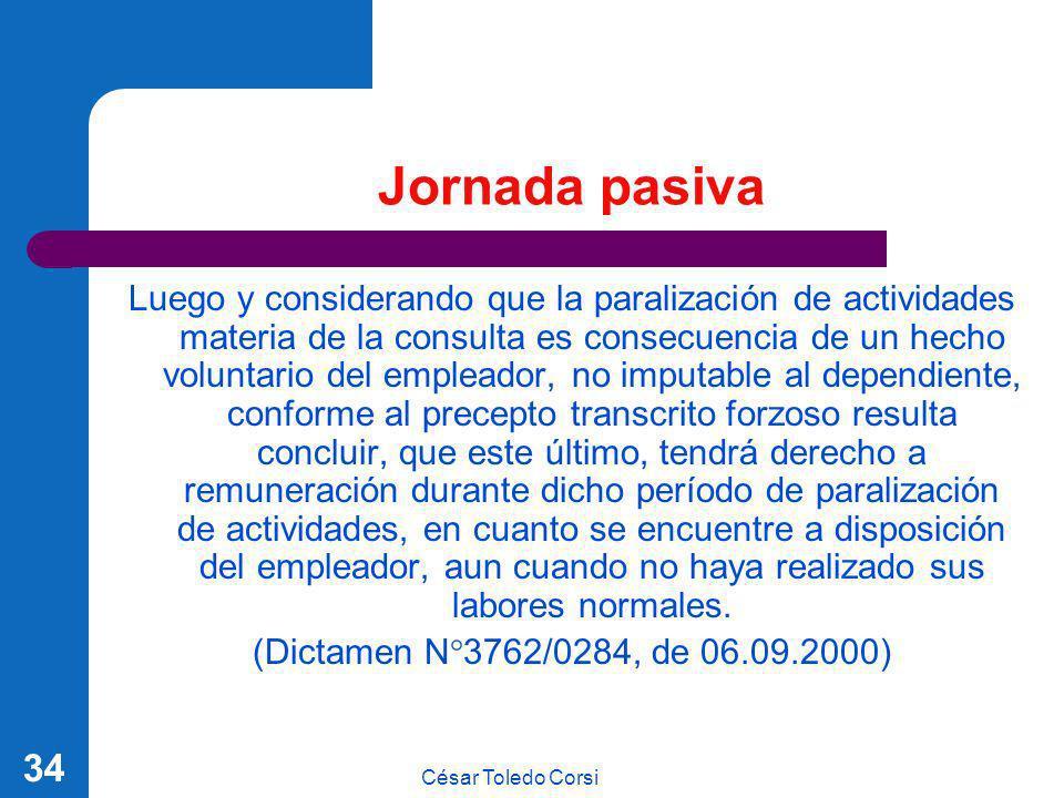 César Toledo Corsi 34 Jornada pasiva Luego y considerando que la paralización de actividades materia de la consulta es consecuencia de un hecho volunt