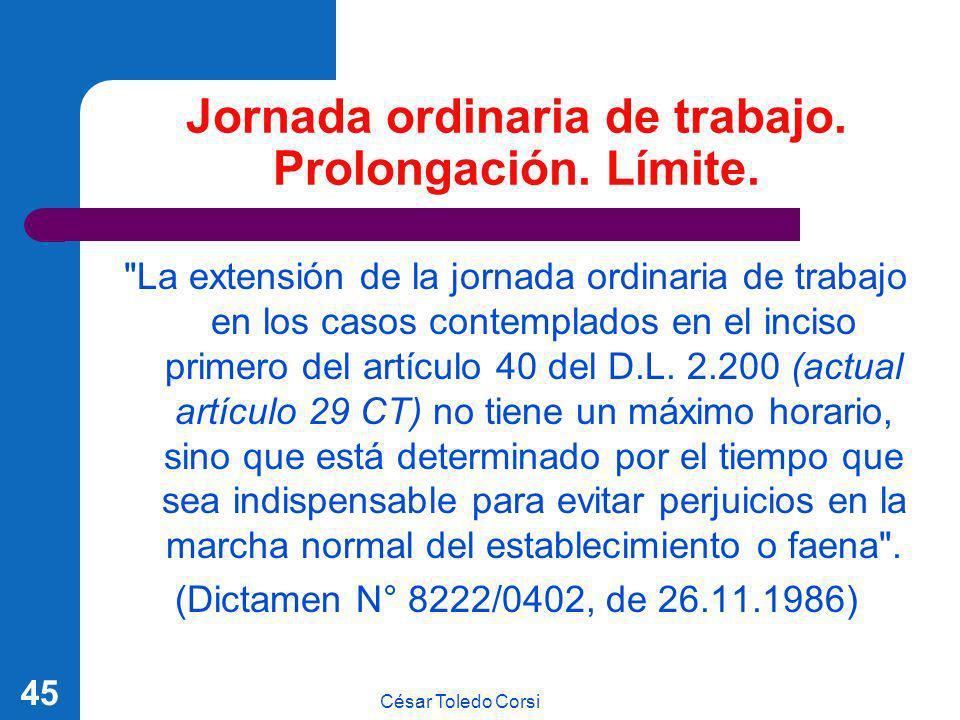 César Toledo Corsi 45 Jornada ordinaria de trabajo. Prolongación. Límite.
