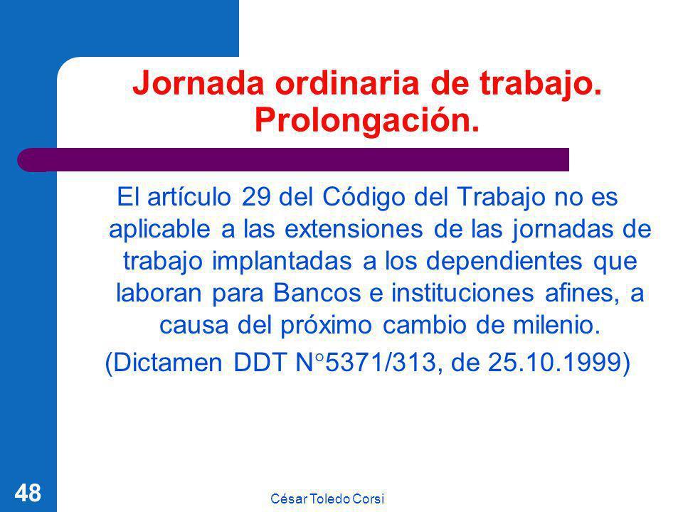 César Toledo Corsi 48 Jornada ordinaria de trabajo. Prolongación. El artículo 29 del Código del Trabajo no es aplicable a las extensiones de las jorna