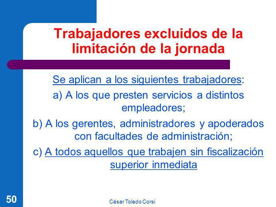César Toledo Corsi 50 Trabajadores excluidos de la limitación de la jornada Se aplican a los siguientes trabajadores: a) A los que presten servicios a