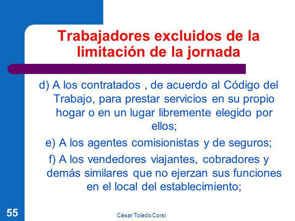César Toledo Corsi 55 Trabajadores excluidos de la limitación de la jornada d) A los contratados, de acuerdo al Código del Trabajo, para prestar servi