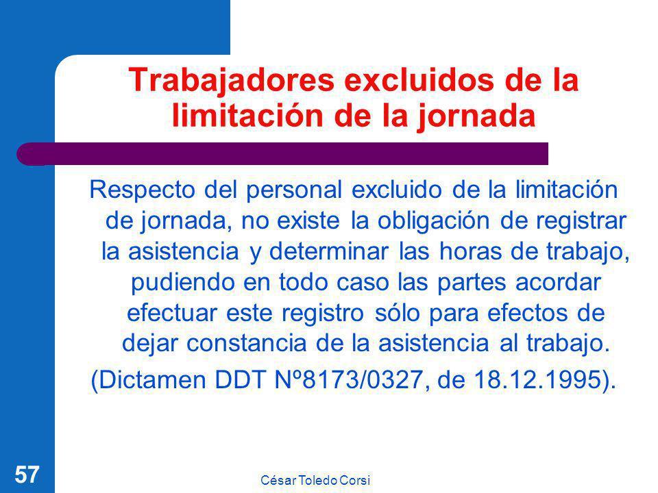 César Toledo Corsi 57 Trabajadores excluidos de la limitación de la jornada Respecto del personal excluido de la limitación de jornada, no existe la o