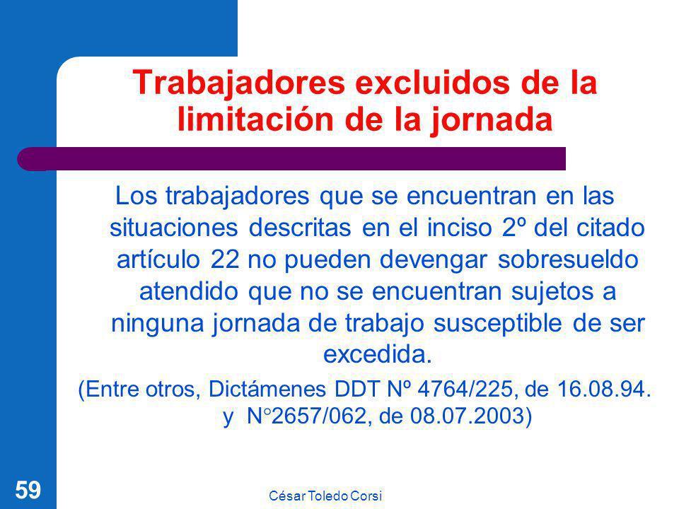 César Toledo Corsi 59 Trabajadores excluidos de la limitación de la jornada Los trabajadores que se encuentran en las situaciones descritas en el inci