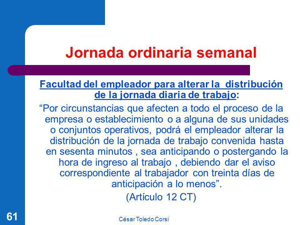 César Toledo Corsi 61 Jornada ordinaria semanal Facultad del empleador para alterar la distribución de la jornada diaria de trabajo: Por circunstancia