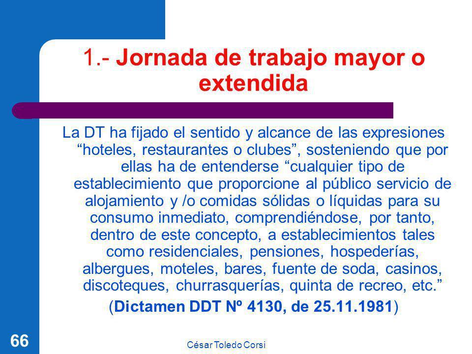 César Toledo Corsi 66 1.- Jornada de trabajo mayor o extendida La DT ha fijado el sentido y alcance de las expresiones hoteles, restaurantes o clubes,