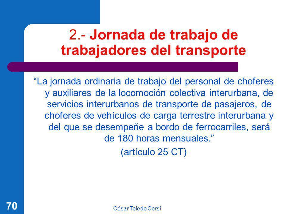 César Toledo Corsi 70 2.- Jornada de trabajo de trabajadores del transporte La jornada ordinaria de trabajo del personal de choferes y auxiliares de l