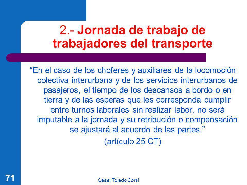César Toledo Corsi 71 2.- Jornada de trabajo de trabajadores del transporte En el caso de los choferes y auxiliares de la locomoción colectiva interur