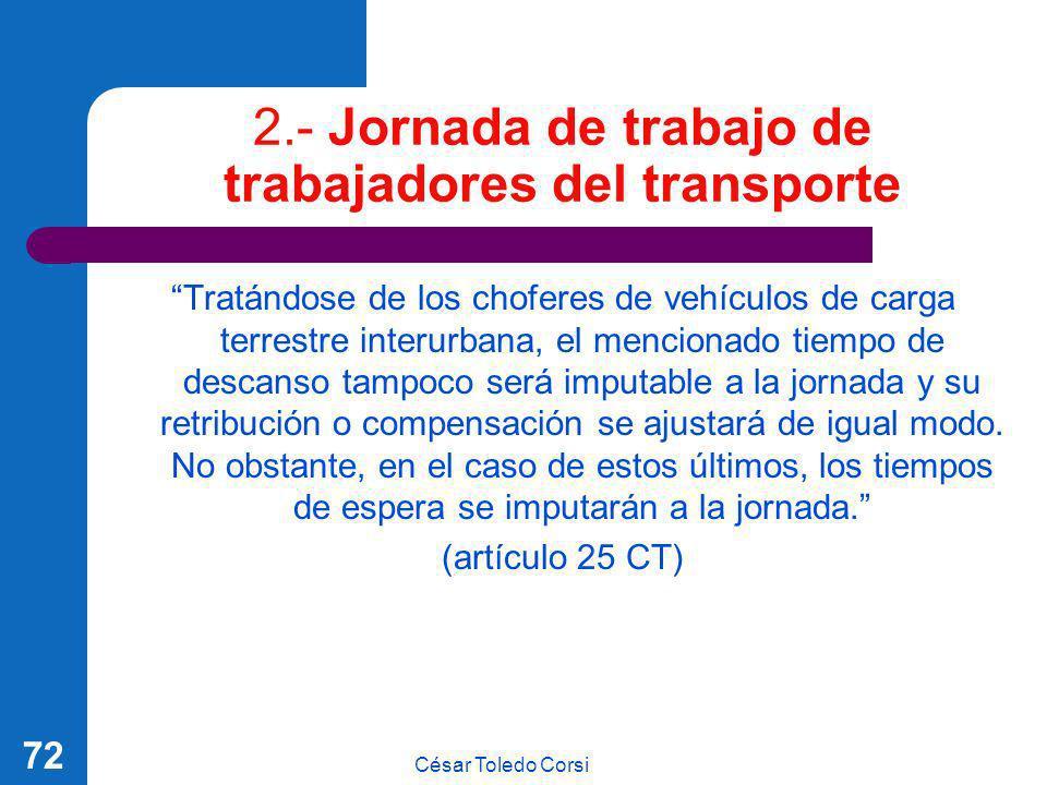 César Toledo Corsi 72 2.- Jornada de trabajo de trabajadores del transporte Tratándose de los choferes de vehículos de carga terrestre interurbana, el