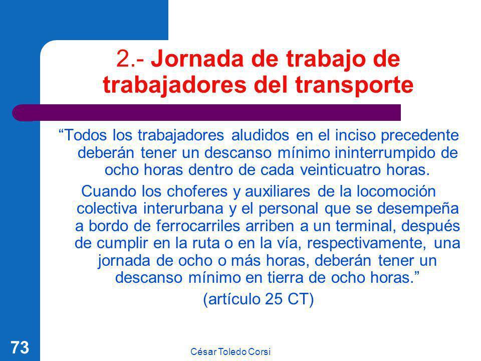 César Toledo Corsi 73 2.- Jornada de trabajo de trabajadores del transporte Todos los trabajadores aludidos en el inciso precedente deberán tener un d