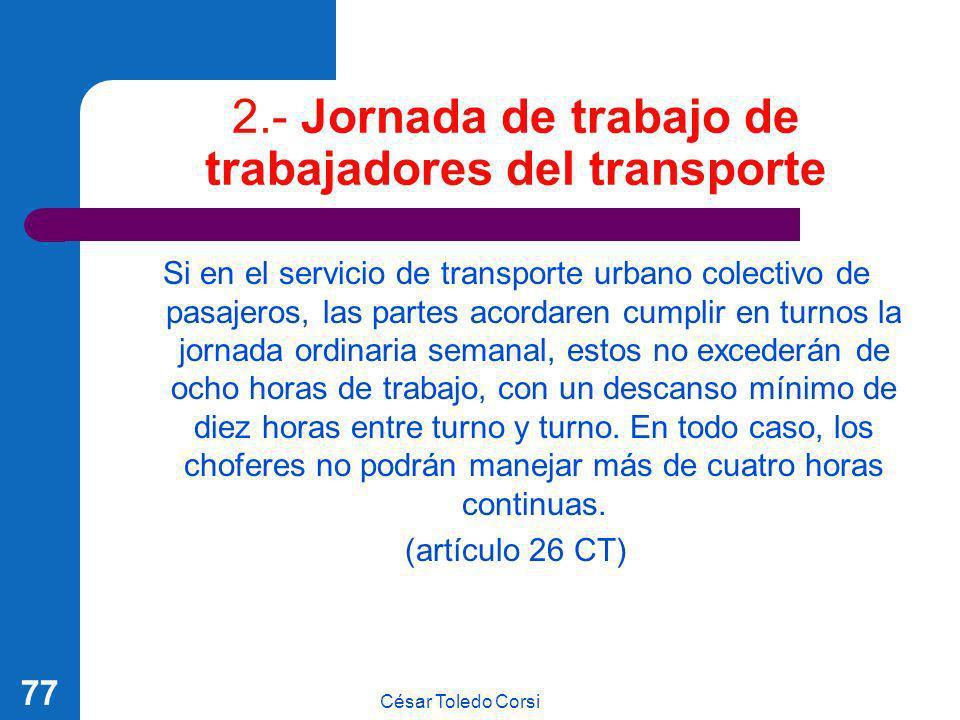 César Toledo Corsi 77 2.- Jornada de trabajo de trabajadores del transporte Si en el servicio de transporte urbano colectivo de pasajeros, las partes