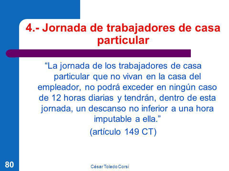 César Toledo Corsi 80 4.- Jornada de trabajadores de casa particular La jornada de los trabajadores de casa particular que no vivan en la casa del emp