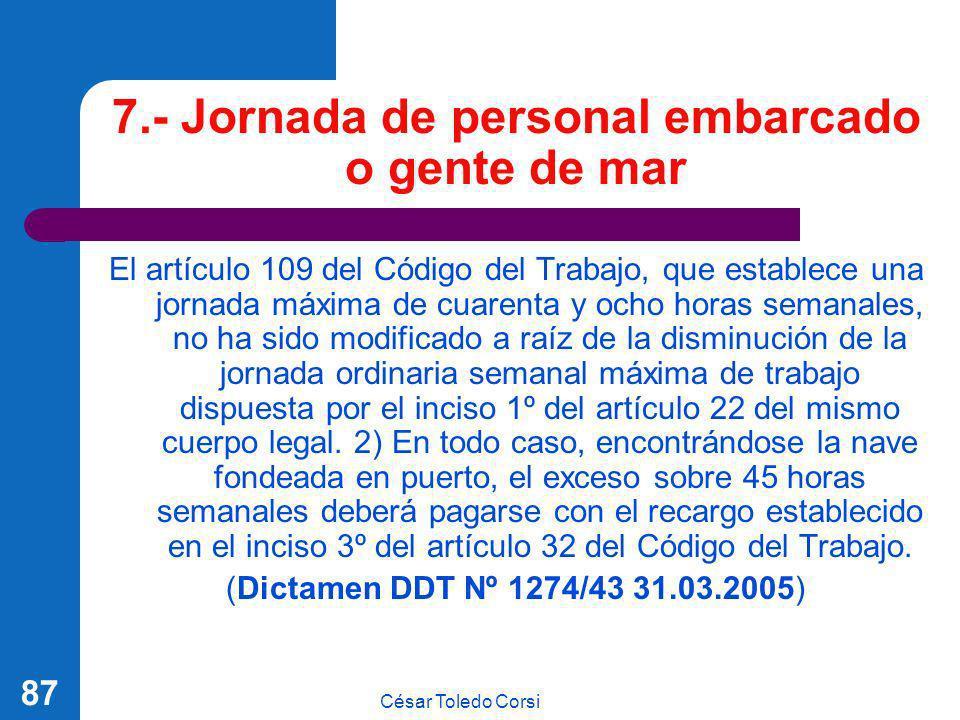César Toledo Corsi 87 7.- Jornada de personal embarcado o gente de mar El artículo 109 del Código del Trabajo, que establece una jornada máxima de cua