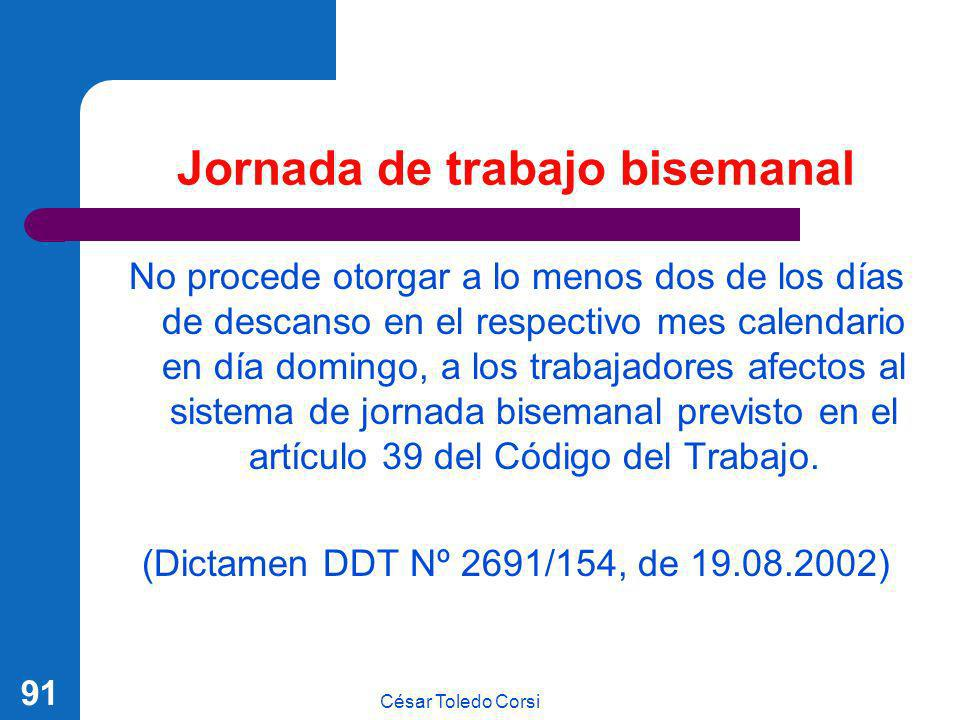 César Toledo Corsi 91 Jornada de trabajo bisemanal No procede otorgar a lo menos dos de los días de descanso en el respectivo mes calendario en día do