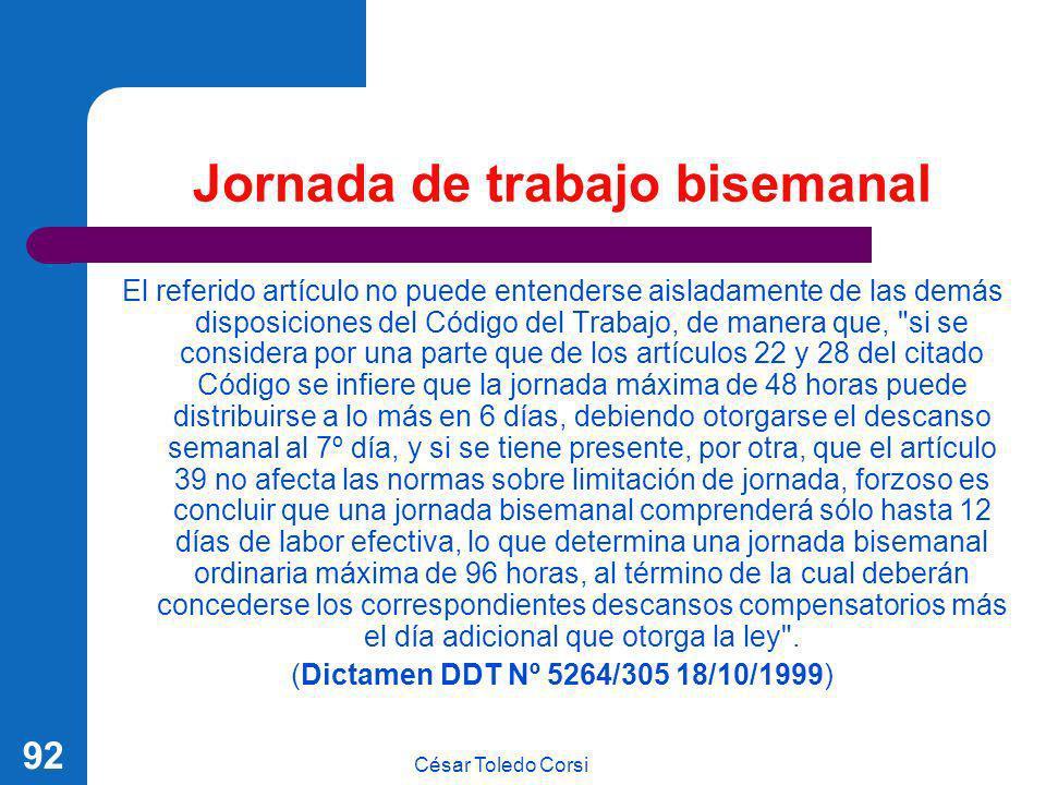 César Toledo Corsi 92 Jornada de trabajo bisemanal El referido artículo no puede entenderse aisladamente de las demás disposiciones del Código del Tra