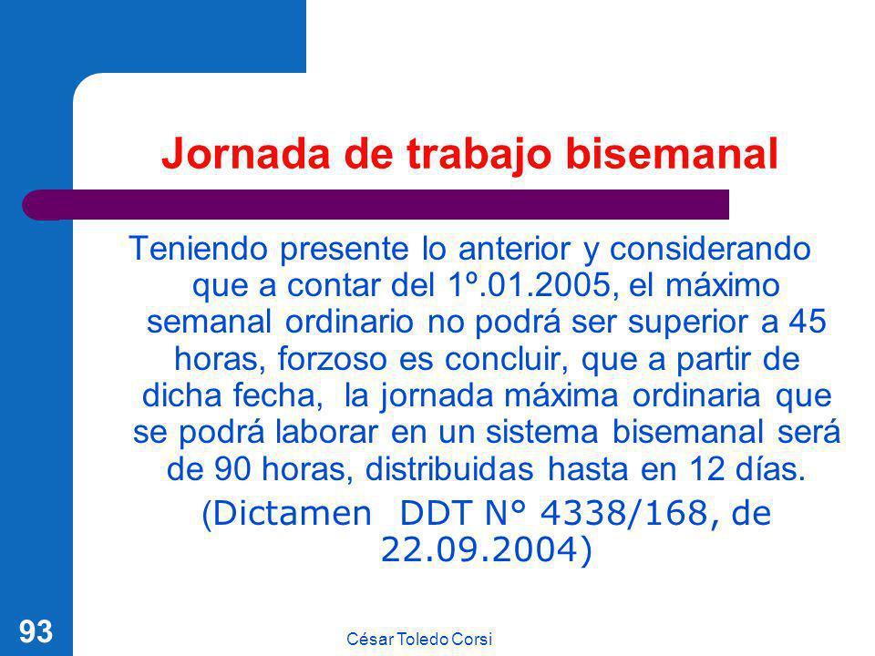 César Toledo Corsi 93 Jornada de trabajo bisemanal Teniendo presente lo anterior y considerando que a contar del 1º.01.2005, el máximo semanal ordinar