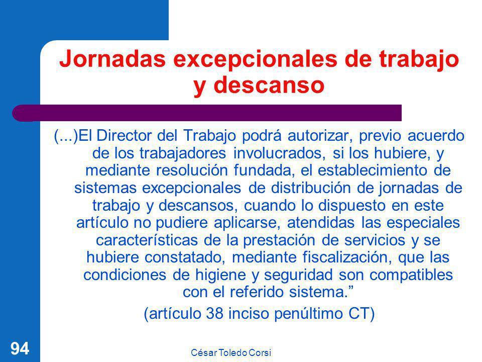 César Toledo Corsi 94 Jornadas excepcionales de trabajo y descanso (...)El Director del Trabajo podrá autorizar, previo acuerdo de los trabajadores in