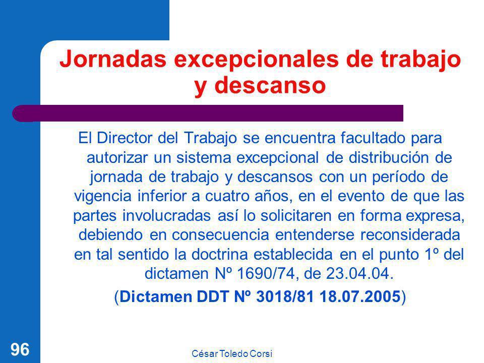 César Toledo Corsi 96 Jornadas excepcionales de trabajo y descanso El Director del Trabajo se encuentra facultado para autorizar un sistema excepciona