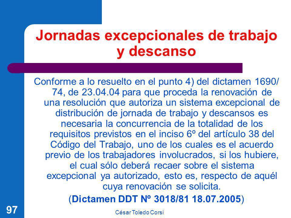 César Toledo Corsi 97 Jornadas excepcionales de trabajo y descanso Conforme a lo resuelto en el punto 4) del dictamen 1690/ 74, de 23.04.04 para que p