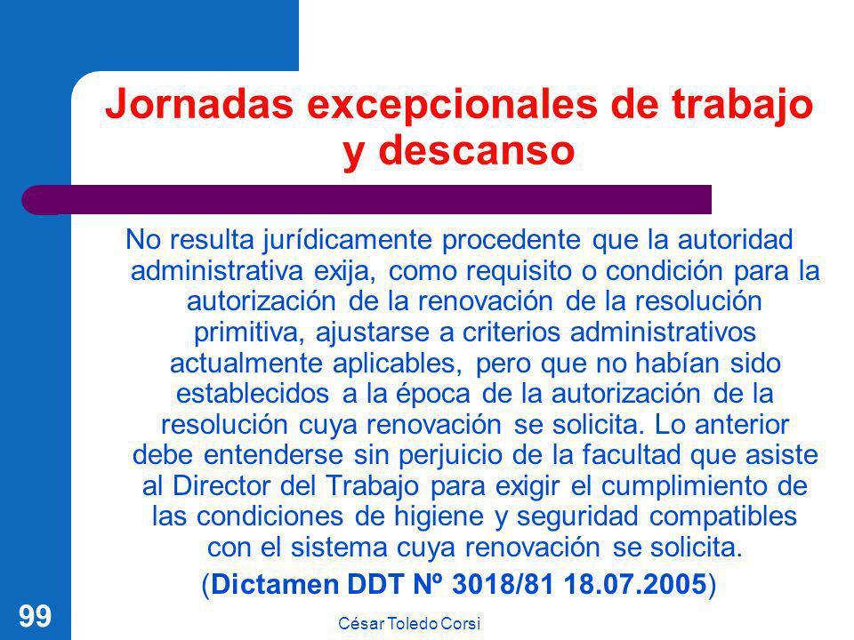 César Toledo Corsi 99 Jornadas excepcionales de trabajo y descanso No resulta jurídicamente procedente que la autoridad administrativa exija, como req