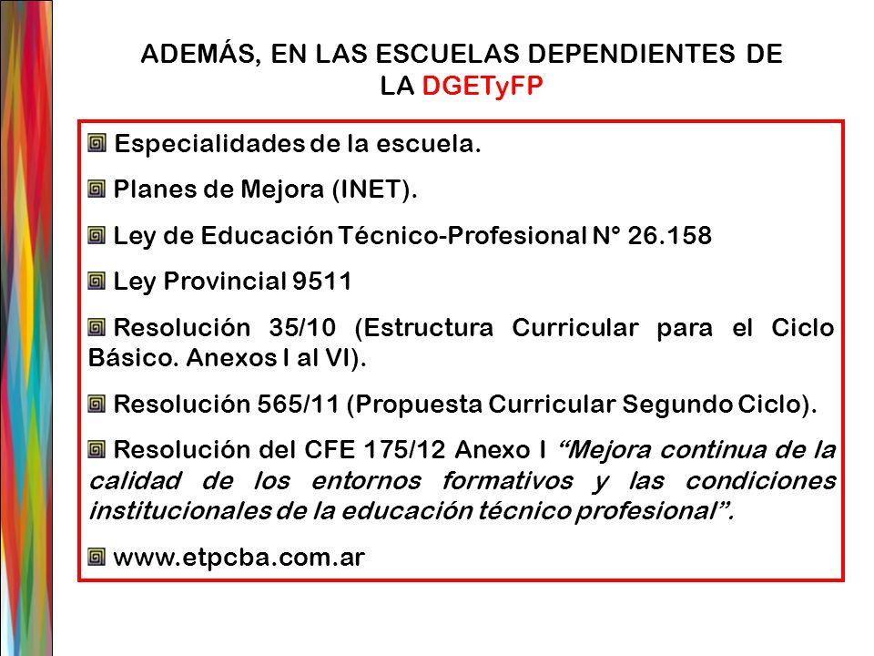 ADEMÁS, EN LAS ESCUELAS DEPENDIENTES DE LA DGETyFP Especialidades de la escuela. Planes de Mejora (INET). Ley de Educación Técnico-Profesional N° 26.1