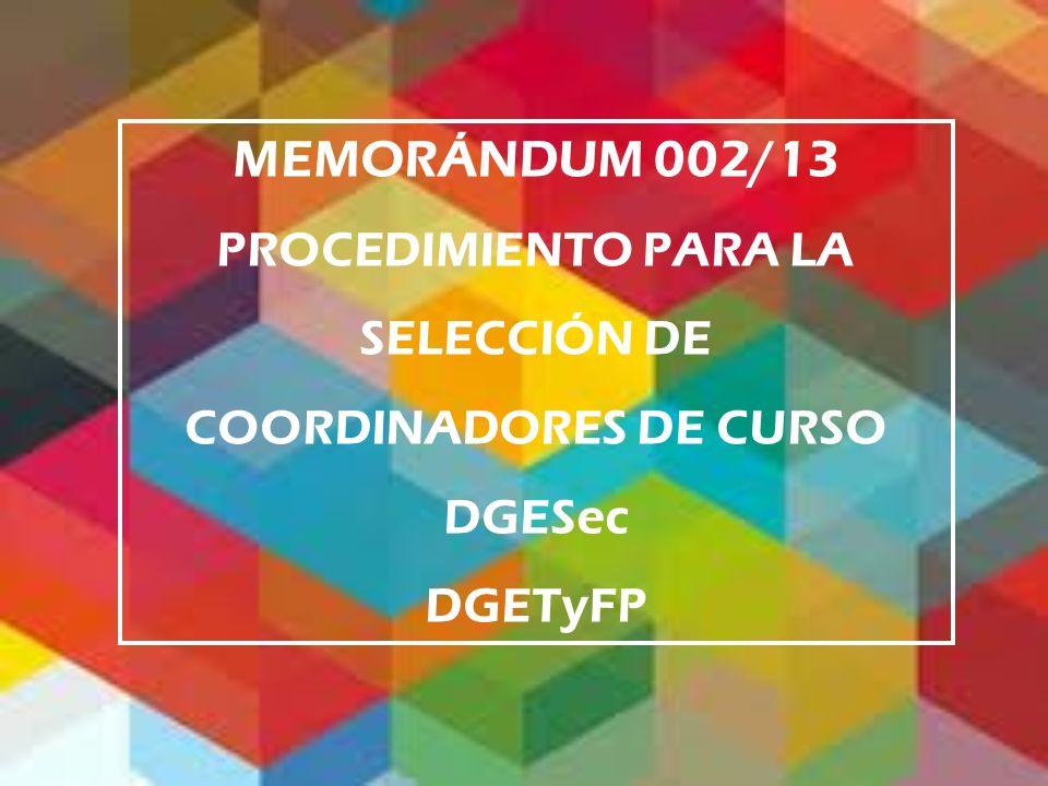MEMORÁNDUM 002/13 PROCEDIMIENTO PARA LA SELECCIÓN DE COORDINADORES DE CURSO DGESec DGETyFP
