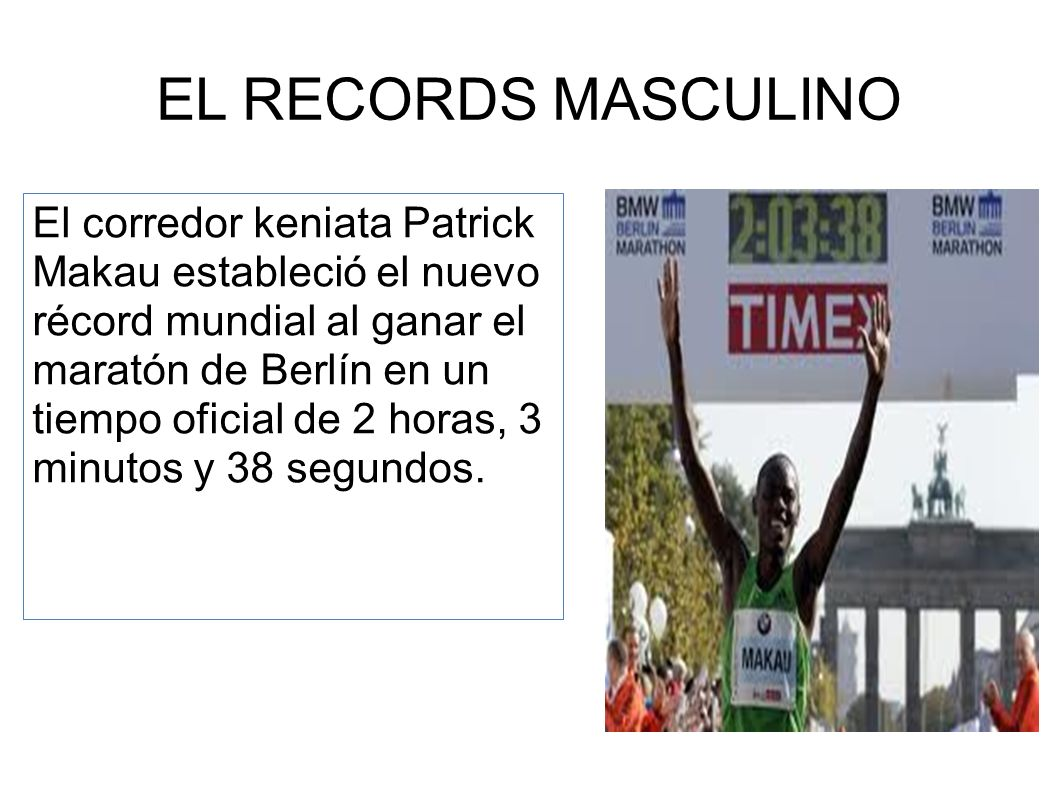 EL RECORDS MASCULINO El corredor keniata Patrick Makau estableció el nuevo récord mundial al ganar el maratón de Berlín en un tiempo oficial de 2 hora