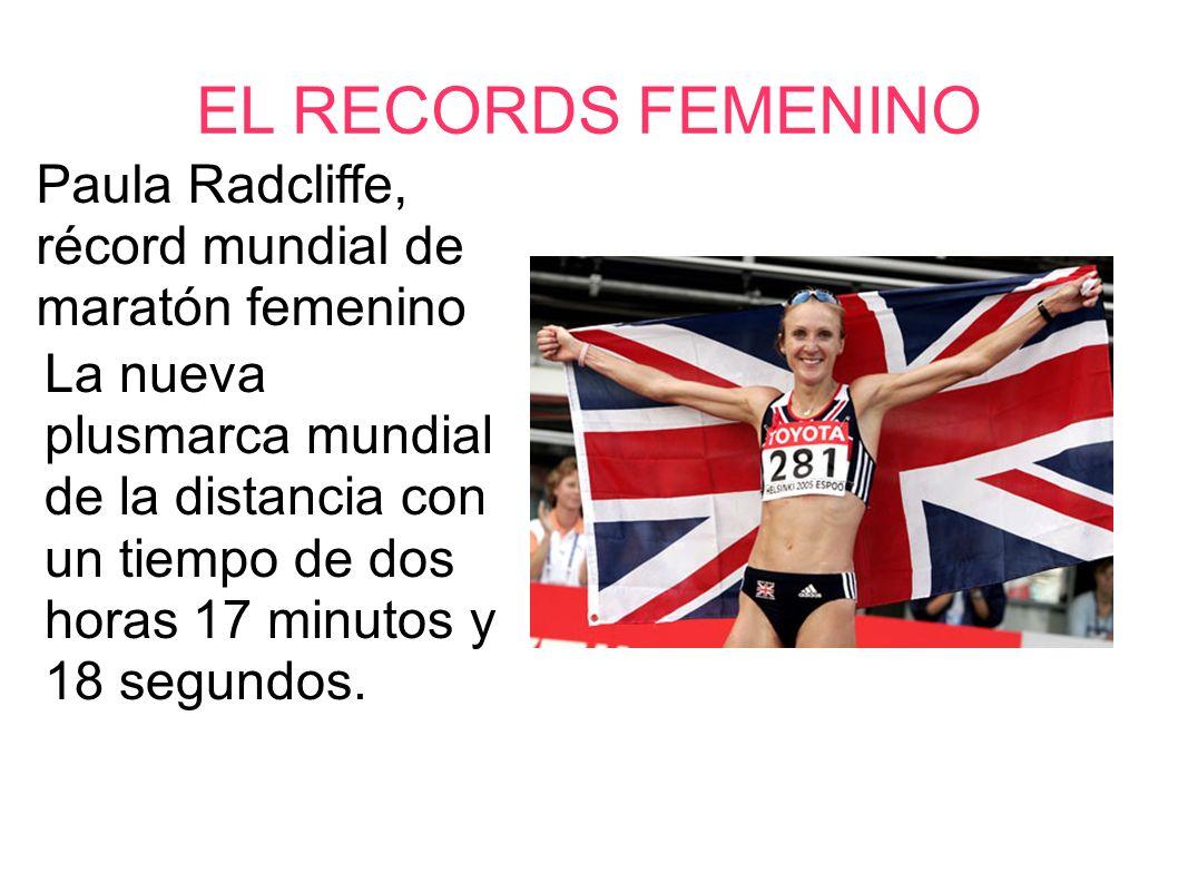 EL RECORDS FEMENINO Paula Radcliffe, récord mundial de maratón femenino La nueva plusmarca mundial de la distancia con un tiempo de dos horas 17 minut