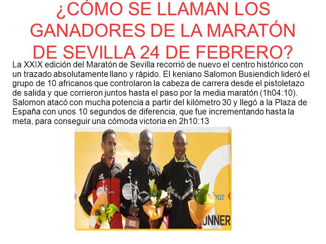 ¿CÓMO SE LLAMAN LOS GANADORES DE LA MARATÓN DE SEVILLA 24 DE FEBRERO? La XXIX edición del Maratón de Sevilla recorrió de nuevo el centro histórico con