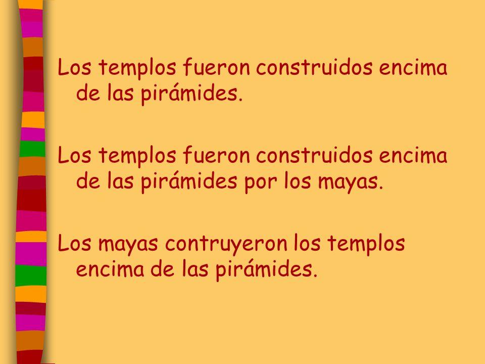 Los templos fueron construidos encima de las pirámides. Los templos fueron construidos encima de las pirámides por los mayas. Los mayas contruyeron lo
