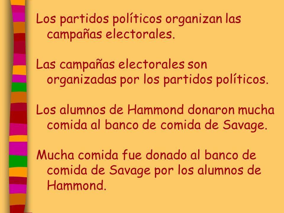 Los partidos políticos organizan las campañas electorales. Las campañas electorales son organizadas por los partidos políticos. Los alumnos de Hammond