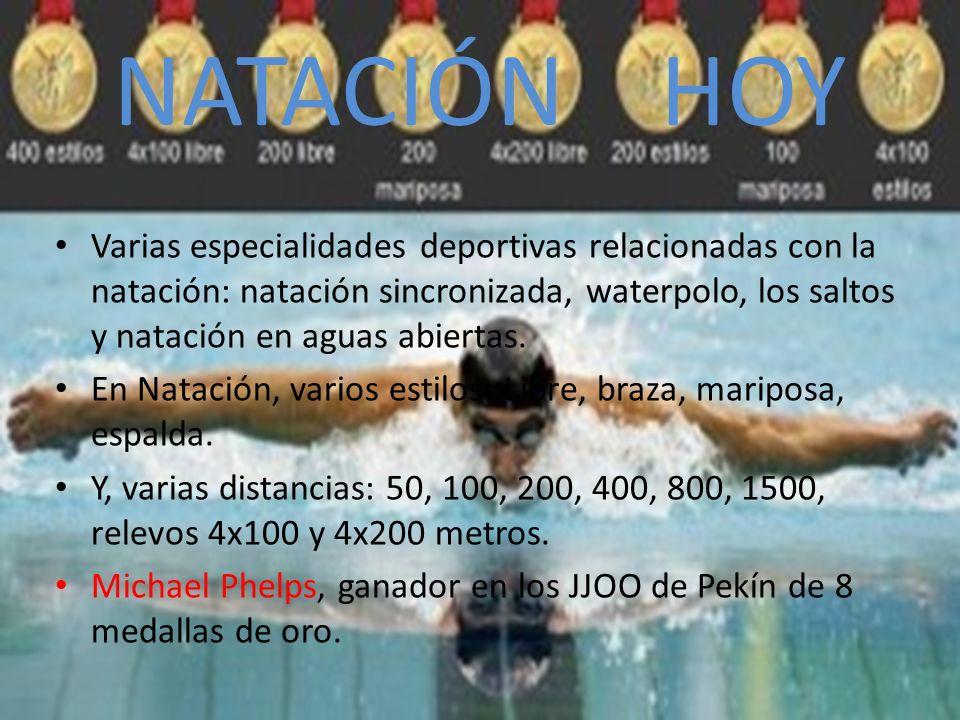 NATACIÓN HOY Varias especialidades deportivas relacionadas con la natación: natación sincronizada, waterpolo, los saltos y natación en aguas abiertas.