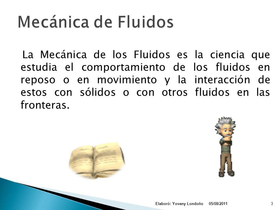 LOS FLUIDOS LIQUIDOS Son incompresibles GASES Son compresibles 05/08/2011Elaboró: Yovany Londoño13