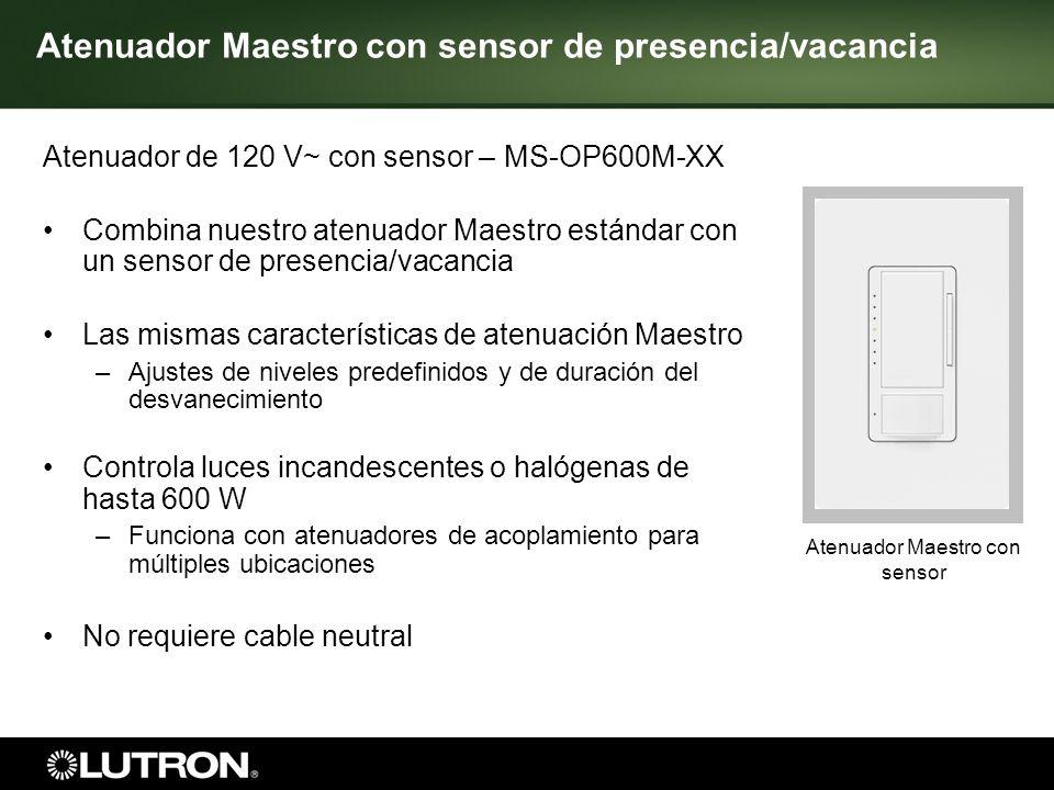 Interruptor Maestro con sensor 5 Interruptor Maestro con sensor de presencia/vacancia Interruptor de 120-277 V ~ con sensor – MS-OP6M-DV-XX Combina nuestro interruptor Maestro estándar con un sensor de presencia/vacancia Funciona con 120-277 V ~ Controla hasta 6 A de iluminación o 3 A de ventilador (únicamente 120 V~) – –Funciona con atenuadores de acoplamiento para múltiples ubicaciones No requiere cable neutral Incluye un sensor de luz ambiental incorporado – –Evita que las luces se enciendan si existe suficiente luz en el espacio
